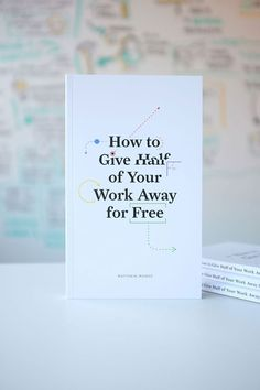 How to Give Half of Your Work Away for Free: Book