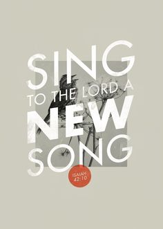 Sing to the Lord a new song—Isaiah 42:10