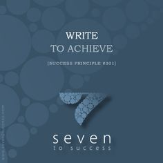 Success Principles #301 Write to achieve! • See more at http://seven2success.com/success-principles-october •