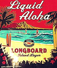 "Everyone can use a little Aloha in their lives.. ""Liquid Aloha""(Kona Brewing Co.)"