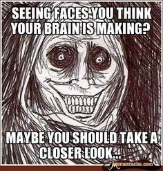 seeing faces you think your  brain is making? / maybe you should take a closer look...