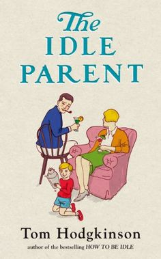 The Idle Parent, by Tom Hodgkinson