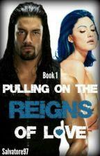 Book 1: Pulling on The Reigns of Love (Roman Reigns/Joe Anoa'i Love Story) - Wattpad