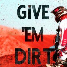 Give 'em dirt Mx Racing, Dirt Track Racing, Motocross, Dirt Bike Quotes, Country Girl Life, Biker Quotes, Dirtbikes, Toy Trucks, Bike Life