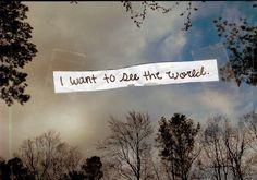 Travel the world.