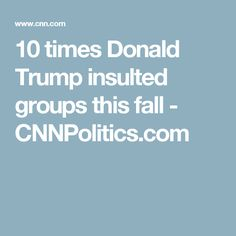 10 times Donald Trump insulted groups this fall - CNNPolitics.com