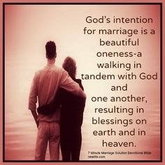 God's intention for marriage is a beautiful oneness-a walking in tandem with God & one another resulting in blessings on earth & in heaven.: