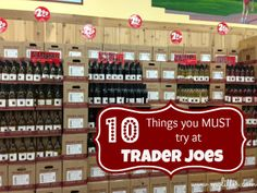 10 Things to buy at Trader Joes. (https://www.yahoo.com/food/11-trader-joes-products-we-cant-live-without-72001464598.html. http://www.100daysofrealfood.com/2012/09/27/what-i-buy-at-trader-joes/. http://www.broadappetite.com/home/2013/10/26/top-10-at-trader-joes)