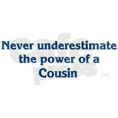 Never underestimate the power of a cousin