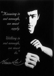 """""""Conocer no es suficiente, debes APLICAR. Querer no es suficiente, debes HACER."""" - Bruce Lee"""