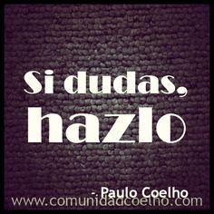 «Si dudas, hazlo.» - @Paulo Coelho - www.comunidadcoelho.com | #duda #decisión #ánimo #felicidad #vida #amor #love #loveit #paulocoelho #comunidadcoelho #coelhoquote #instacoelho #igpaulocoelho #igerscoelho #igers #doubt #doit #instaquote #quoteoftheday