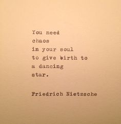 DMdL says, One of my current favorite quotes: You need chaos in your soul to give birth to a dancing star ~ Friedrich Nietzsche Poetry Quotes, Words Quotes, Me Quotes, Chaos Quotes, Madness Quotes, Wisdom Quotes, Quotes On Stars, Wild Girl Quotes, Absence Quotes
