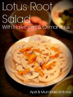 Lotus Root Salad with Hawthorn and Osmanthus. Sweetness, sour, and exotic aroma!  #Chinese_recipe