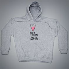 fecf81be7fc8 Sudadera · Don t let him waste your time...Demasiado lindo  gt .