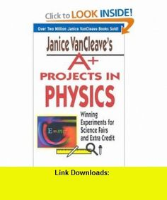 Janice VanCleaves A+ Projects in Physics Winning Experiments for Science Fairs and Extra Credit (9780471390176) Janice VanCleave , ISBN-10: 0471390178  , ISBN-13: 978-0471390176 ,  , tutorials , pdf , ebook , torrent , downloads , rapidshare , filesonic , hotfile , megaupload , fileserve