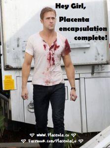 Hey girl, Placenta encapsulation complete