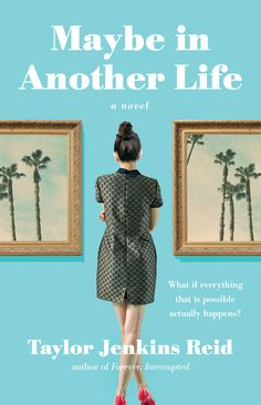 MAYBE IN ANOTHER LIFE by Taylor Jenkins Reid | Coming July 7th 2015 from Atria…
