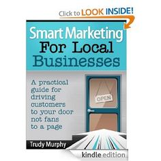 """Amazon.com: """"Smart Marketing for Local Businesses: A practical guide for driving customers to your door, not fans to a page."""" by Trudy Murphy"""