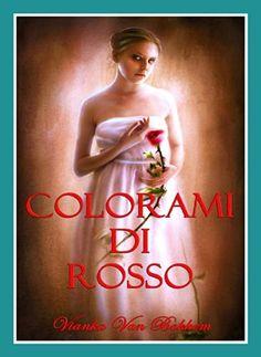 COLORAMI DI ROSSO: (vampiri - streghe) (Italian Edition) by Vianka Van Bokkem, http://www.amazon.com/dp/B00KMSV85Q/ref=cm_sw_r_pi_dp_AlwRtb08CMVFY
