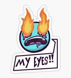 MY EYES!! Sticker