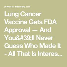 Lung Cancer Vaccine Gets FDA Approval — And You'll Never Guess Who Made It - All That Is Interesting