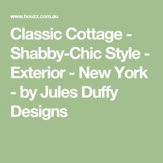 Classic Cottage - Shabby-Chic Style - Exterior - New York - by Jules Duffy Designs