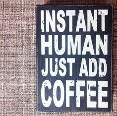 Just add coffee.