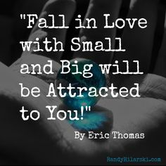 """Fall in Love with the Small and Big Will be Attracted to You!"" By Eric Thomas… Et Quotes, Motivational Quotes, Inspirational Quotes, Eric Thomas Quotes, Les Brown Quotes, Different Quotes, Thought Provoking, Dream Big, Personal Development"