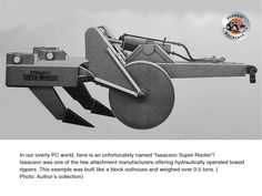 Here is the Isaacson Super-Rooter- a hydraulically operated towed ripper it weighed tons! Steam Boiler, Tractor Attachments, Classic, Derby, Classical Music