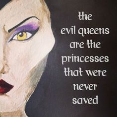"""The evil queens are the princesses that were never saved."" — Angelina Jolie, Maleficent"