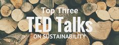 Sustainability TED Talks that will make you realize how much cool information there is to know.