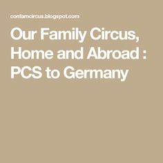 Our Family Circus, Home and Abroad : PCS to Germany