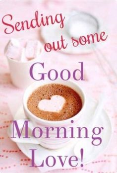 Sending Out Good Morning Love morning good morning morning quotes good morning quotes morning quote Good Morning Love, Good Morning Coffee, Good Morning Sunshine, Good Morning Everyone, Good Morning Images, Morning Pics, Morning Morning, Morning Pictures, Morning Greetings Quotes