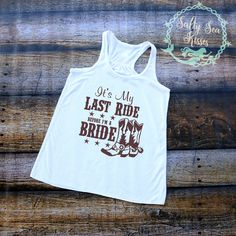 It's My Last Ride Before I'm A Bride- Women's Tank Top- Bachelorette Party Tank Top- Country Bride Tank by SaltySeaKisses on Etsy
