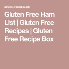 Gluten Free Ham List | Gluten Free Recipes | Gluten Free Recipe Box