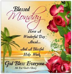 Blessed Monday, Have a Wonderful Day Ahead.. and a Blissful Holy Week!