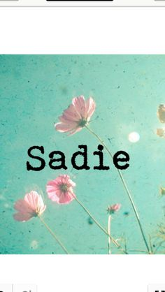 1000 Images About Sadie On Pinterest Baby Names Names