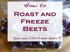 How-to-roast-and-freeze-beets. This works! I roasted some beets in June and just thawed them for my salad today! Very tasty!