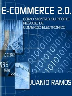 E-Commerce 2.0. Cómo montar su propio negocio de comercio electrónico (Spanish Edition) by Juanjo Ramos. $3.85. Publisher: Juanjo Ramos (May 5, 2012). Author: Juanjo Ramos. 31 pages