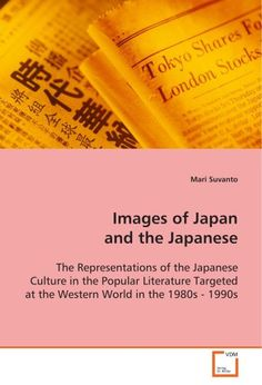 Images of Japan and the Japanese. The Representations of the Japanese Culture in the Popular Literature Targeted at the Western World in the 1980s - 1990s von Mari Suvanto http://www.amazon.de/dp/363908571X/ref=cm_sw_r_pi_dp_qgGovb1G0YRH4