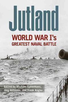 Jutland: World War I's Greatest Naval Battle