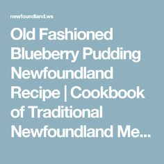 Old Fashioned Blueberry Pudding Newfoundland Recipe | Cookbook of Traditional Newfoundland Meals by Newfoundland.ws