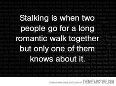 The definition of stalking…