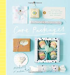 Care Packages: Celebrating the Art and Craft of Thoughtfully Made Packages by Michelle Mackintosh