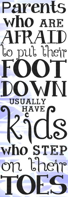 """""""Parents who are afraid to put their foot down usually have children who step on their toes."""" Chinese Proverb #parentingquotes"""
