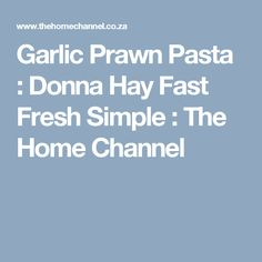 Garlic Prawn Pasta : Donna Hay Fast Fresh Simple : The Home Channel