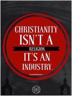 Atheism, Religion, Christianity, God is Imaginary. Christianity isn't a religion. It's an industry.