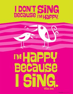 I don't sing because I'm happy. I'm happy because I sing. Choir Quotes, Choir Memes, Music Memes, Music Humor, Music Quotes, Choir Room, Music Bulletin Boards, Church Music, Music Sing