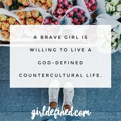 A brave girl is willing to live a God-Defined counterculture life.