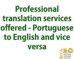 Professional translation services offered - Portuguese to English and vice versa http://www.siyasomarket.com/classified/clsId/15627/professional_translation_services/